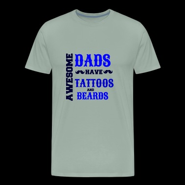 AWESOME DADS HAVE TATTOOS AND BEARDS - Men's Premium T-Shirt
