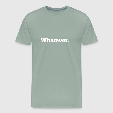whatever. no one cares - Men's Premium T-Shirt