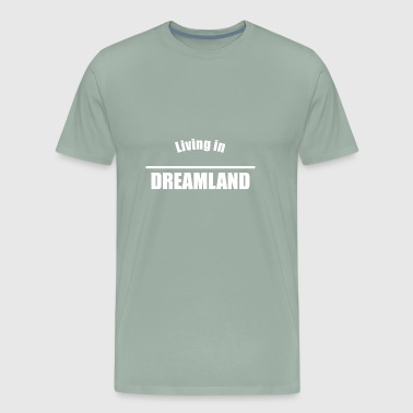 Living in Dreamland - Men's Premium T-Shirt