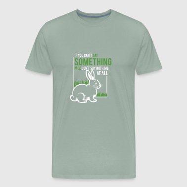 if you dont say something nice dont say nothing a - Men's Premium T-Shirt