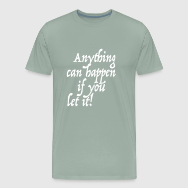 Anything can happen if you let it - Men's Premium T-Shirt