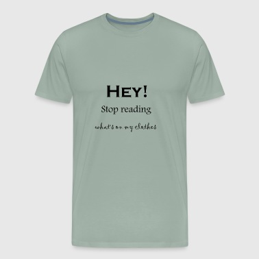 Stop Reading This - Men's Premium T-Shirt