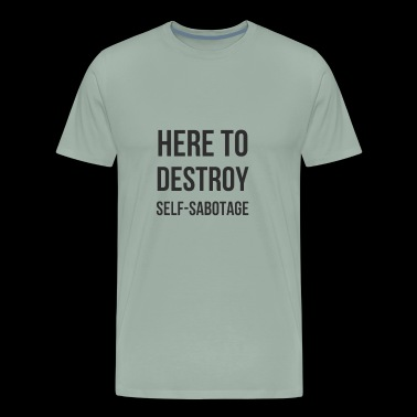Here To Destroy Self-Sabotage - Men's Premium T-Shirt