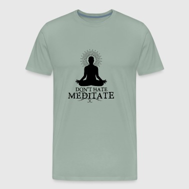 Don't Hate Meditate - Men's Premium T-Shirt