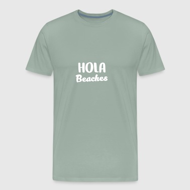 Hola Beaches gift for Beach Lovers - Men's Premium T-Shirt