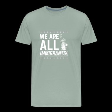 We are all Immigrants USA Statue of Liberty Shirt - Men's Premium T-Shirt