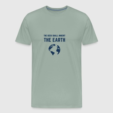 THE GEEK SHALL INHERIT THE EARTH - Men's Premium T-Shirt