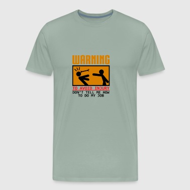 Warning: To avoid injury Don't tell me how to do - Men's Premium T-Shirt