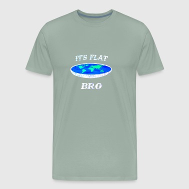 It's Flat Bro the Earth is flat - Men's Premium T-Shirt