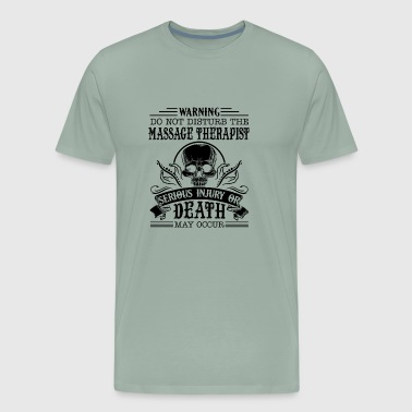 Warning Dont' Disturb The Massage Therapist Shirt - Men's Premium T-Shirt