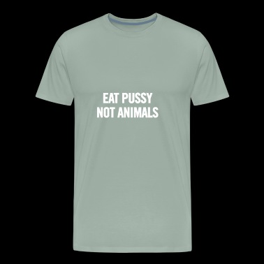 Eat Pussy Not Animals White - Men's Premium T-Shirt