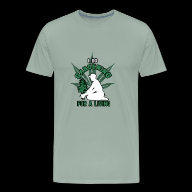 I do gardening for a living weed marihuana leaf - Men's Premium T-Shirt