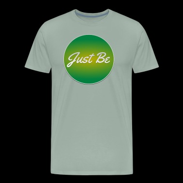 Just Be - Men's Premium T-Shirt