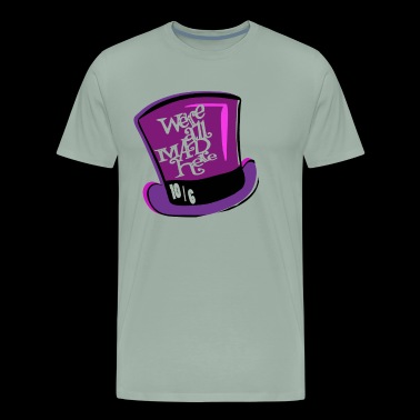 Were All Mad Here Mad Hatter Hat - Men's Premium T-Shirt