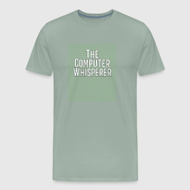 The Computer Whisperer Gift for Coders and the IT Guy - Men's Premium T-Shirt