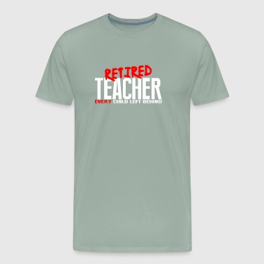 Funny Teacher Retirement Gift Every Child Left Behind - Men's Premium T-Shirt