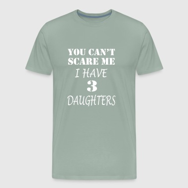 Can't Scare Me I have 3 Daughter shirst - Dad gift - Men's Premium T-Shirt