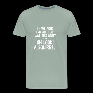 I Have ADHD & All Got Was This Lousy - Men's Premium T-Shirt