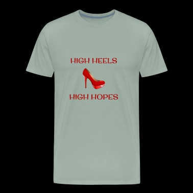 High heels High Hopes - Men's Premium T-Shirt