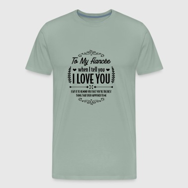 My fiancée is the best... - Gift - Men's Premium T-Shirt