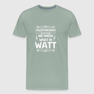 Electricians know what is watt - Gift - Men's Premium T-Shirt