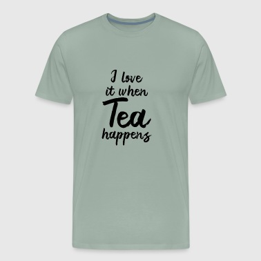 I love it when tea happens - Gift - Men's Premium T-Shirt