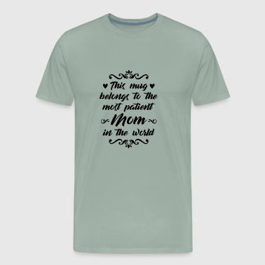 For the most patient mom - Gift - Men's Premium T-Shirt