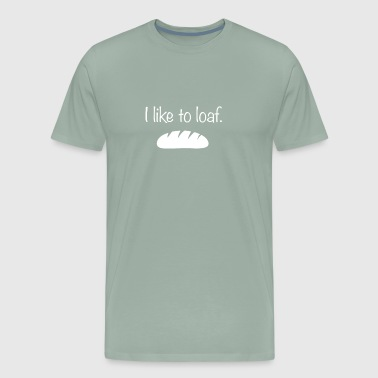 I Like To Loaf | Funny Bread Baker Graphic - Men's Premium T-Shirt