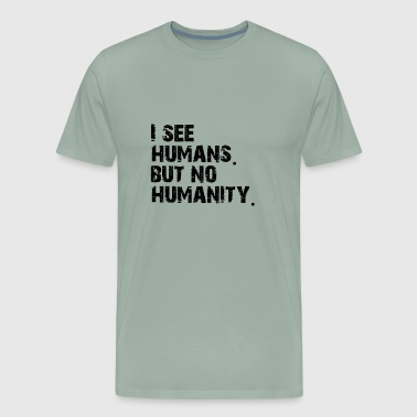 I See Humans. But no humanity. - Men's Premium T-Shirt