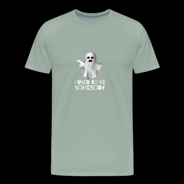 I Used to be Somebody Funny Ghost - Men's Premium T-Shirt