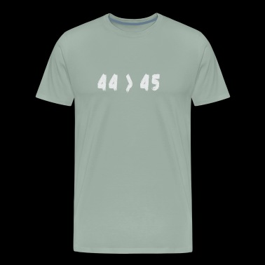 44 45 The 44th President is Greater Than The 45th - Men's Premium T-Shirt