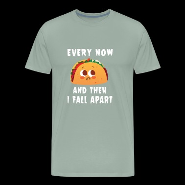 Every now and then I fall apart taco shirt women - Men's Premium T-Shirt