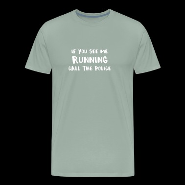 Running If You See Me Running Call the Police - Men's Premium T-Shirt