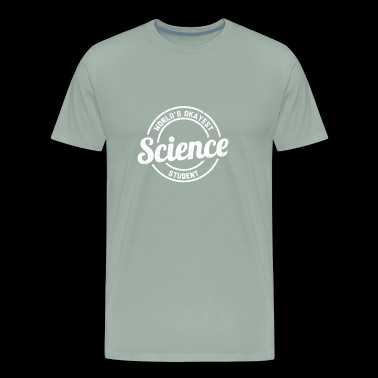 The Worlds Okayest Science Student - Men's Premium T-Shirt
