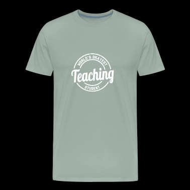 World's Okayest Teaching Student - Men's Premium T-Shirt