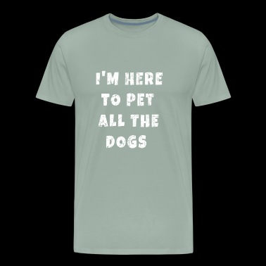 i m here to pet all the dogs - Men's Premium T-Shirt