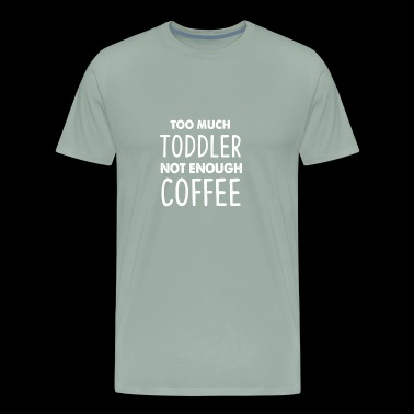 Too much toddler not enough coffee parenting - Men's Premium T-Shirt