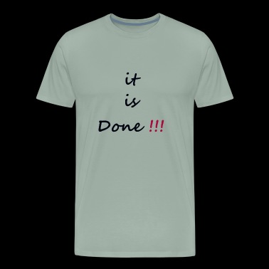 it is done !!! - Men's Premium T-Shirt