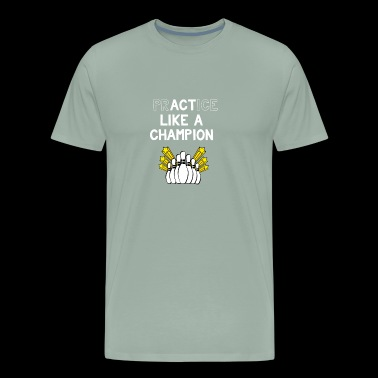 Bowling Practice Like a Champion Act Like a Champion - Men's Premium T-Shirt