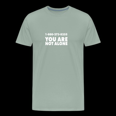 1-800-273-8255 You are not Alone - Men's Premium T-Shirt