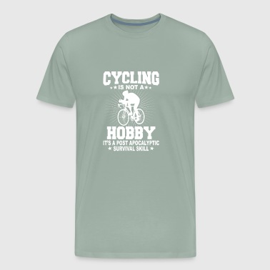 Cycling Is Not A Hobby It s A Post Apocalyptic Survival Skill - Men's Premium T-Shirt
