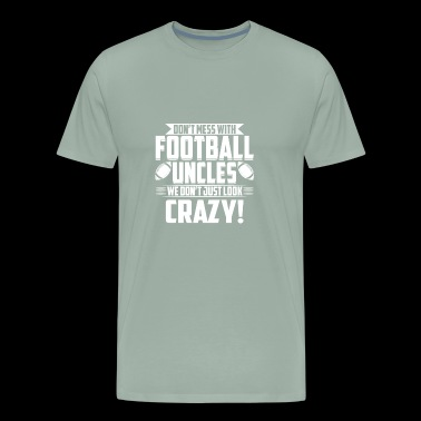 Don't Mess With Football Uncles - Men's Premium T-Shirt