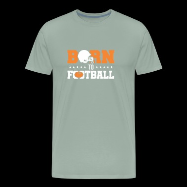 BORN TO FOOTBALL - Men's Premium T-Shirt