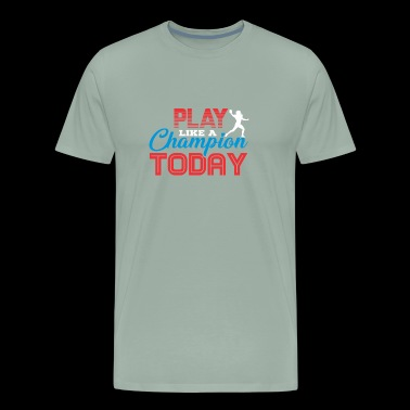 PLAY LIKE A CHAMPION TODAY - Men's Premium T-Shirt