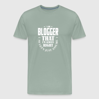 Just Assume I Am Always Right - Funny Blogger TSH - Men's Premium T-Shirt