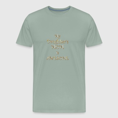 My Daughter's Mom is Awesome - Men's Premium T-Shirt