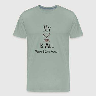 All What I Care About - Men's Premium T-Shirt
