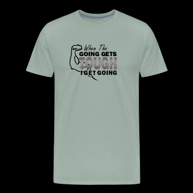 When the Going Gets Tough - Men's Premium T-Shirt