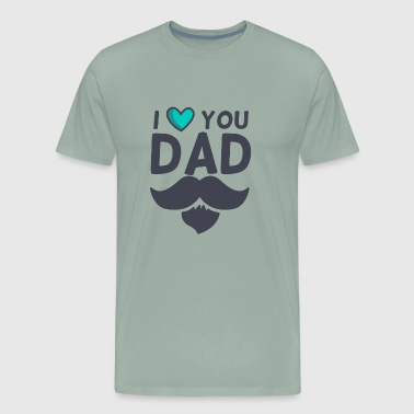 I Love You Dad | Father's Day - Men's Premium T-Shirt