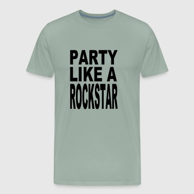 Funny T Shirt Party Like A Rockstar Tee Hilarious - Men's Premium T-Shirt
